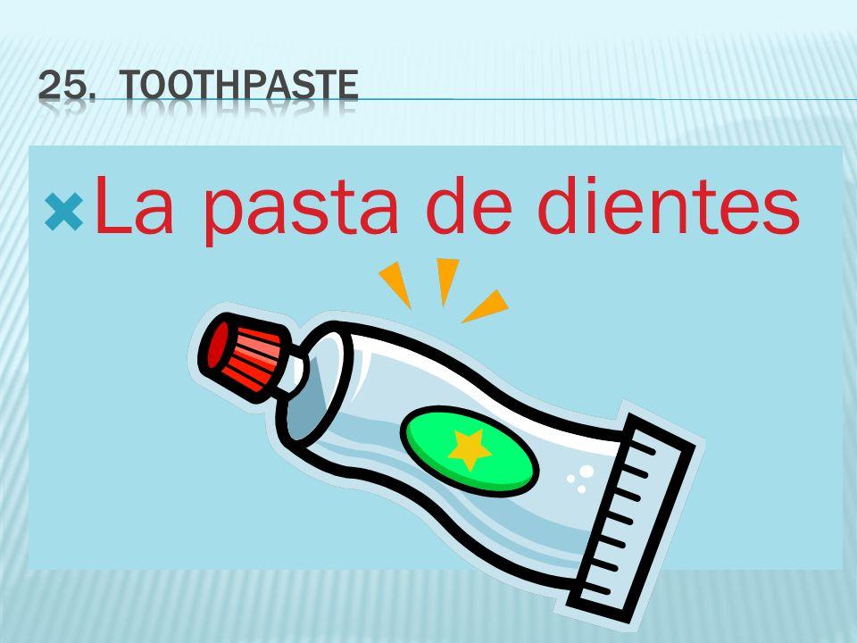 25. toothpaste La pasta de dientes