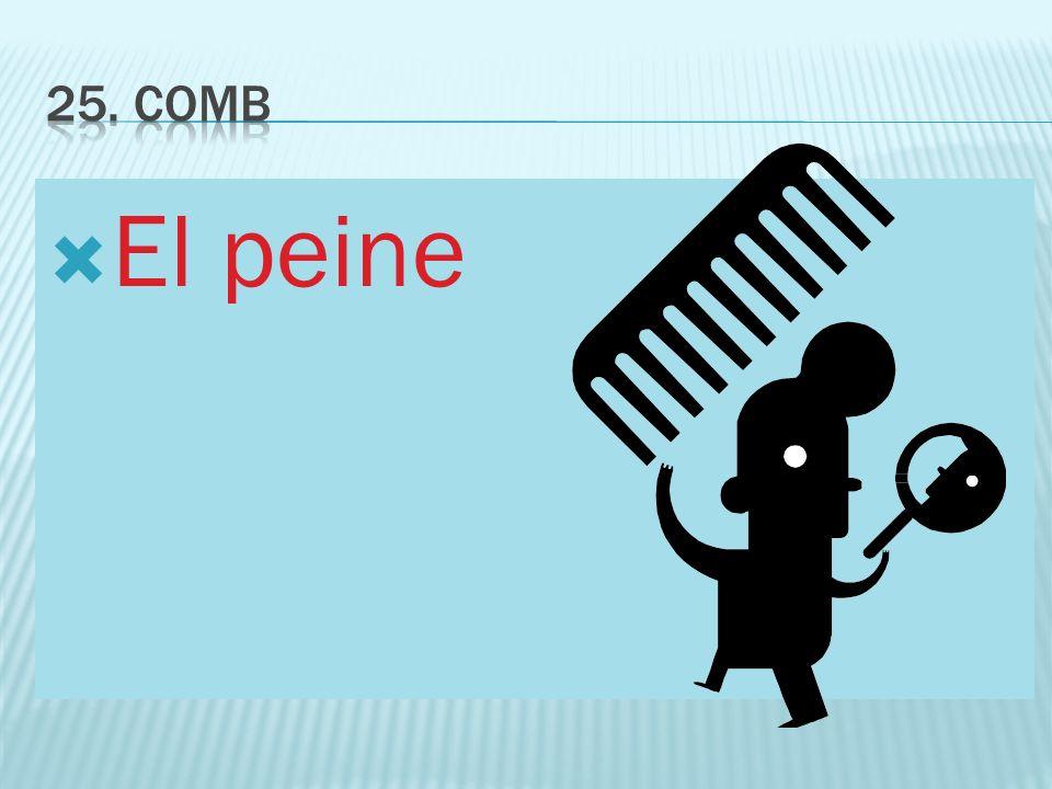25. comb El peine