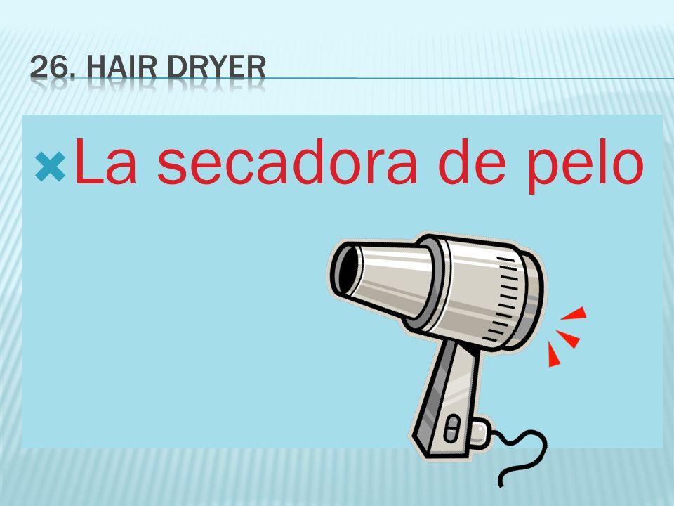 26. Hair Dryer La secadora de pelo