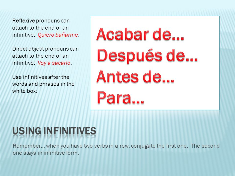 Acabar de… Después de… Antes de… Para… Using infinitives