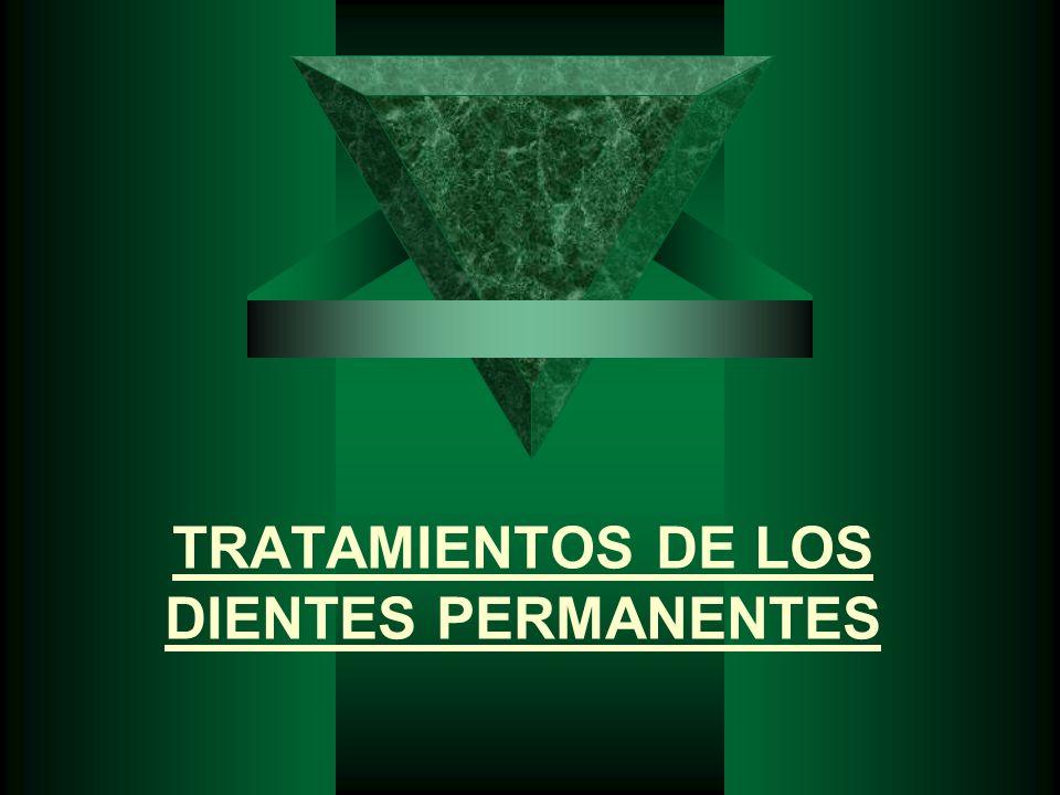TRATAMIENTOS DE LOS DIENTES PERMANENTES
