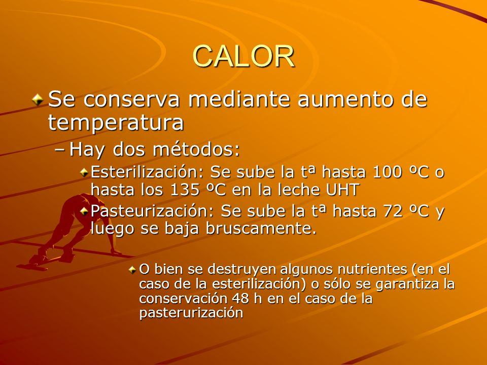 CALOR Se conserva mediante aumento de temperatura Hay dos métodos: