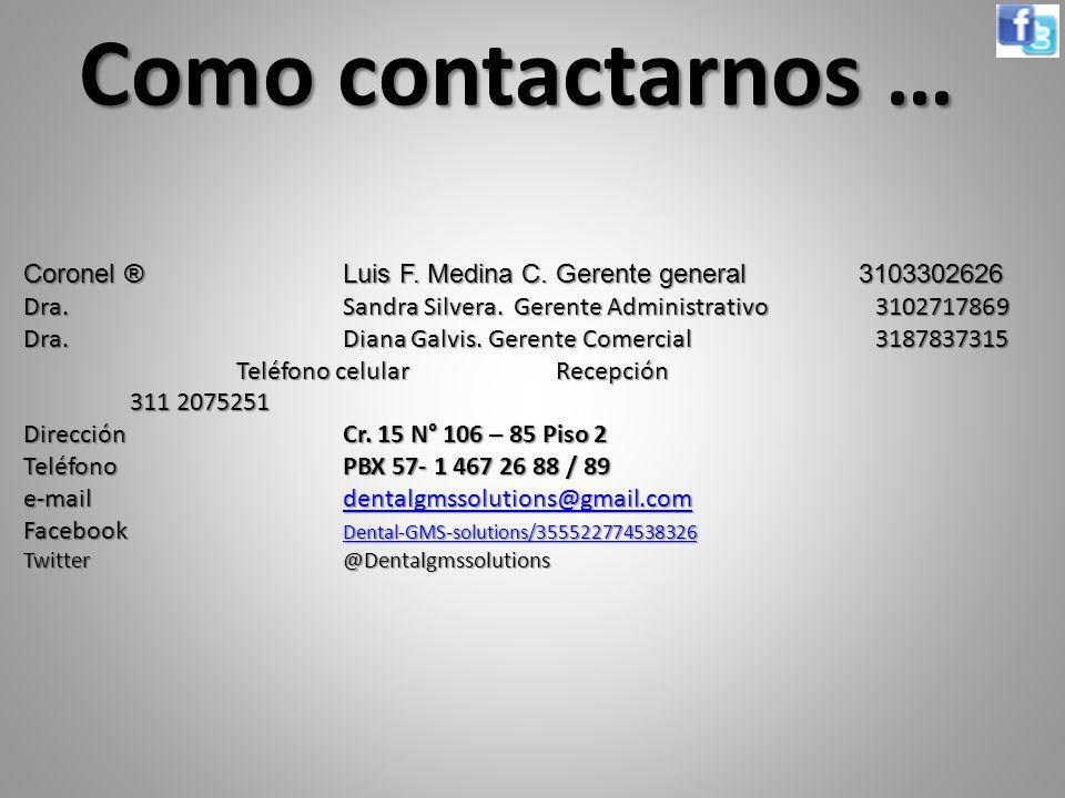 Como contactarnos … Coronel ® Luis F. Medina C. Gerente general 3103302626.