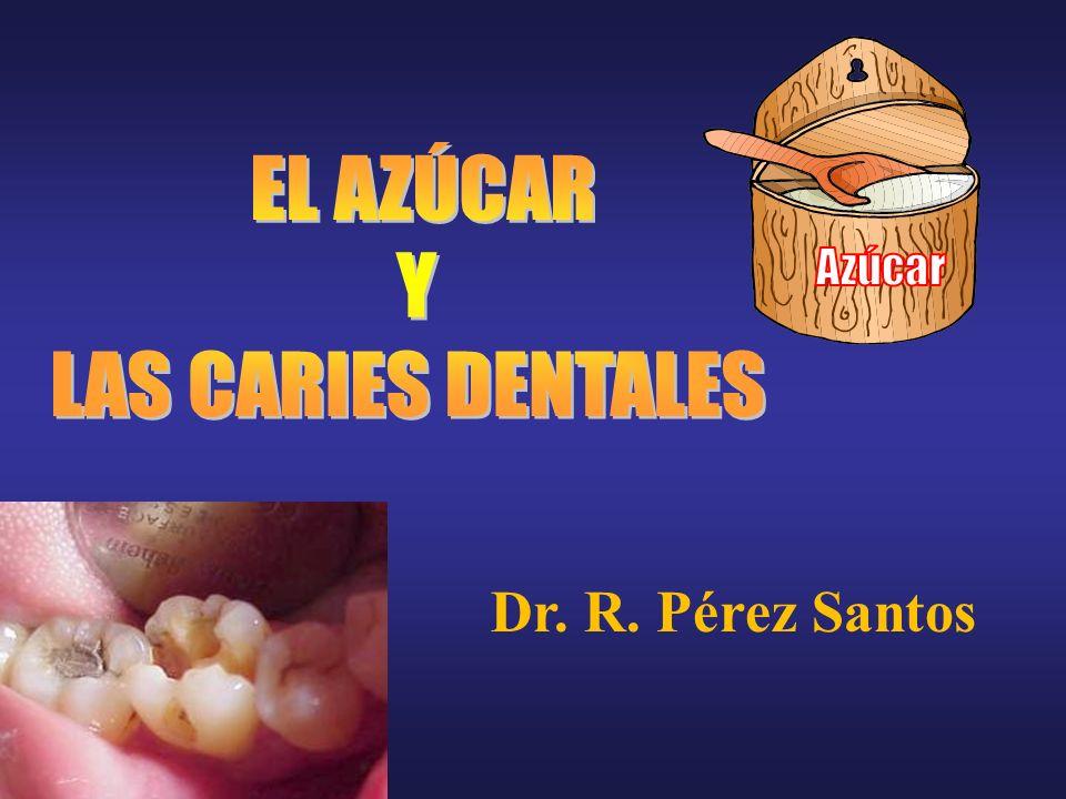 Dr. R. Pérez Santos EL AZÚCAR Y LAS CARIES DENTALES Azúcar
