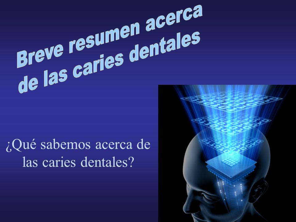 Breve resumen acerca de las caries dentales ¿Qué sabemos acerca de
