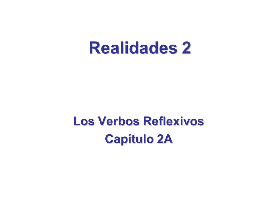 Los Verbos Reflexivos Capítulo 2A