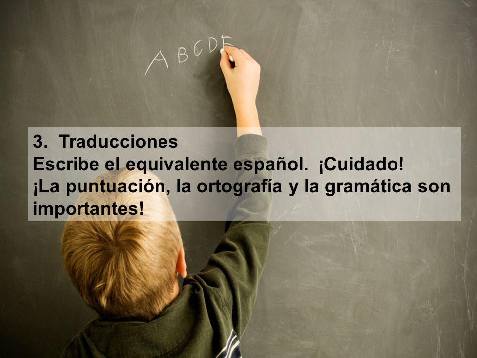 3. Traducciones Escribe el equivalente español. ¡Cuidado! ¡La puntuación, la ortografía y la gramática son.