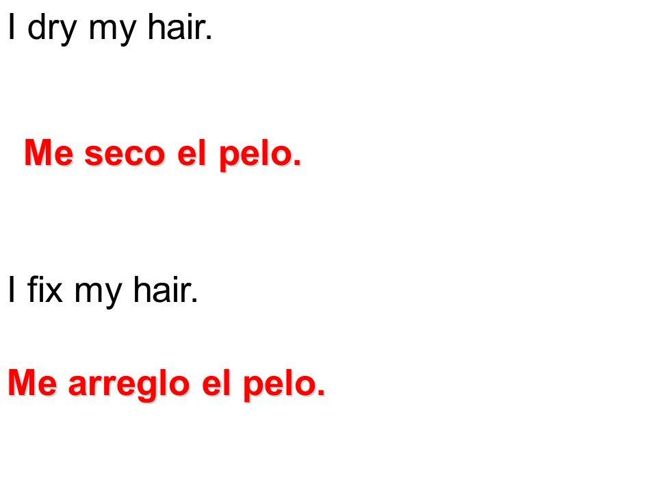 I dry my hair. I fix my hair. Me seco el pelo. Me arreglo el pelo.