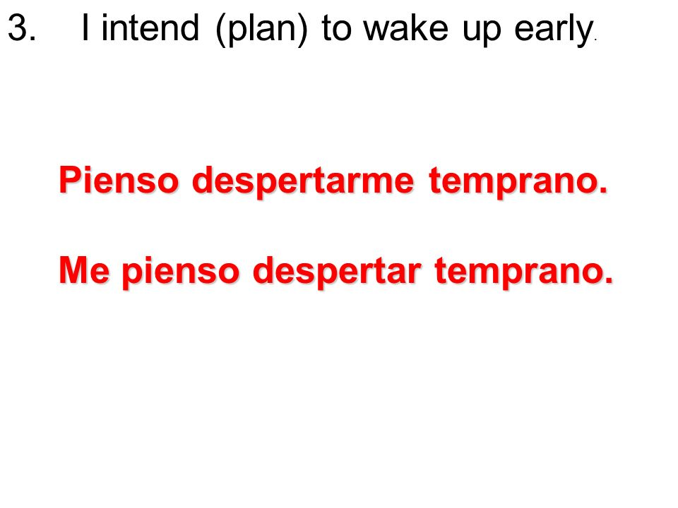 3. I intend (plan) to wake up early.
