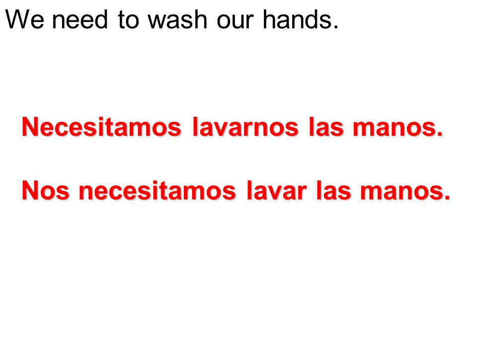 We need to wash our hands.