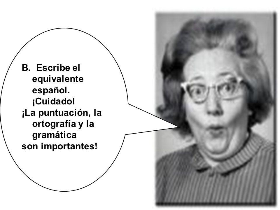 B. Escribe el equivalente español. ¡Cuidado!