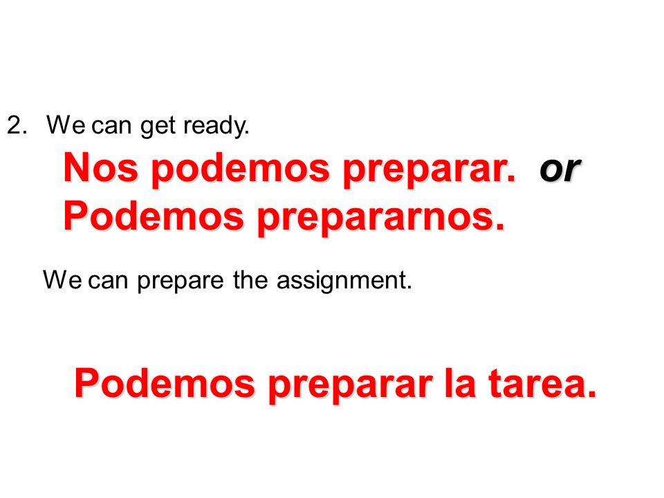 Nos podemos preparar. or Podemos prepararnos.