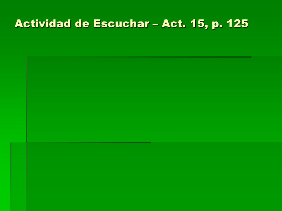 Actividad de Escuchar – Act. 15, p. 125