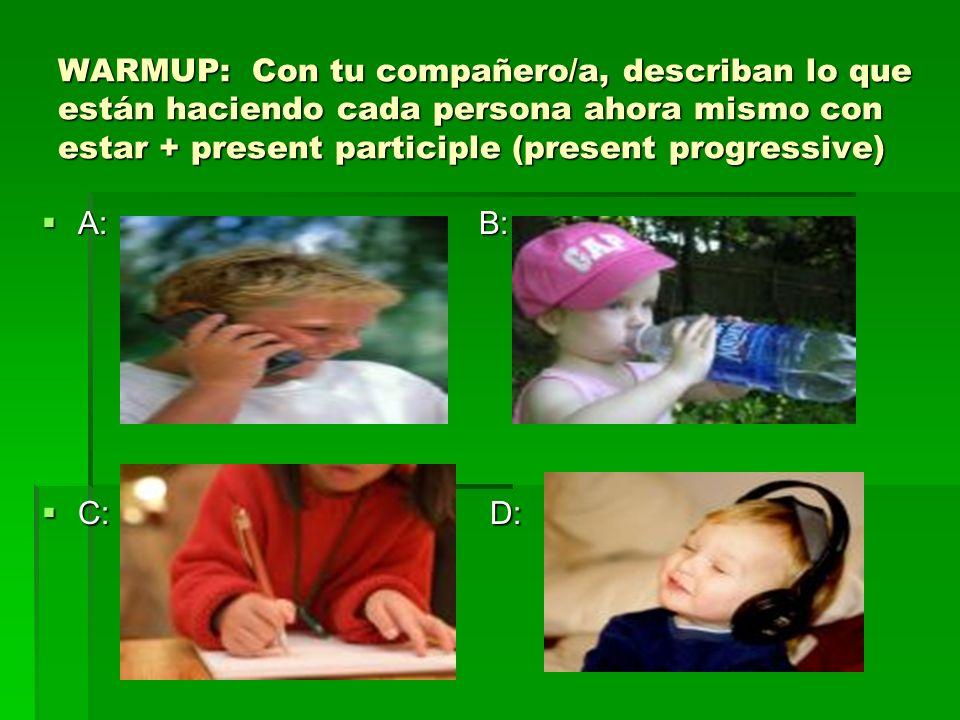 WARMUP: Con tu compañero/a, describan lo que están haciendo cada persona ahora mismo con estar + present participle (present progressive)