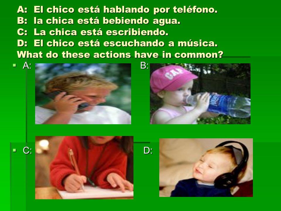 A: El chico está hablando por teléfono. B: la chica está bebiendo agua