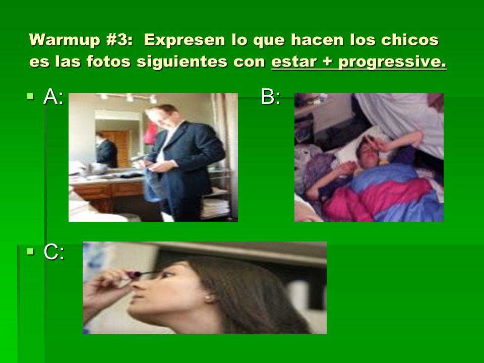 Warmup #3: Expresen lo que hacen los chicos es las fotos siguientes con estar + progressive.
