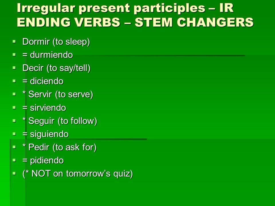 Irregular present participles – IR ENDING VERBS – STEM CHANGERS
