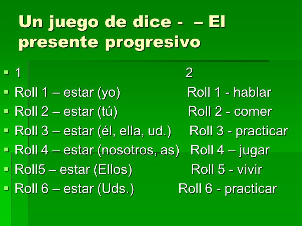 Un juego de dice - – El presente progresivo