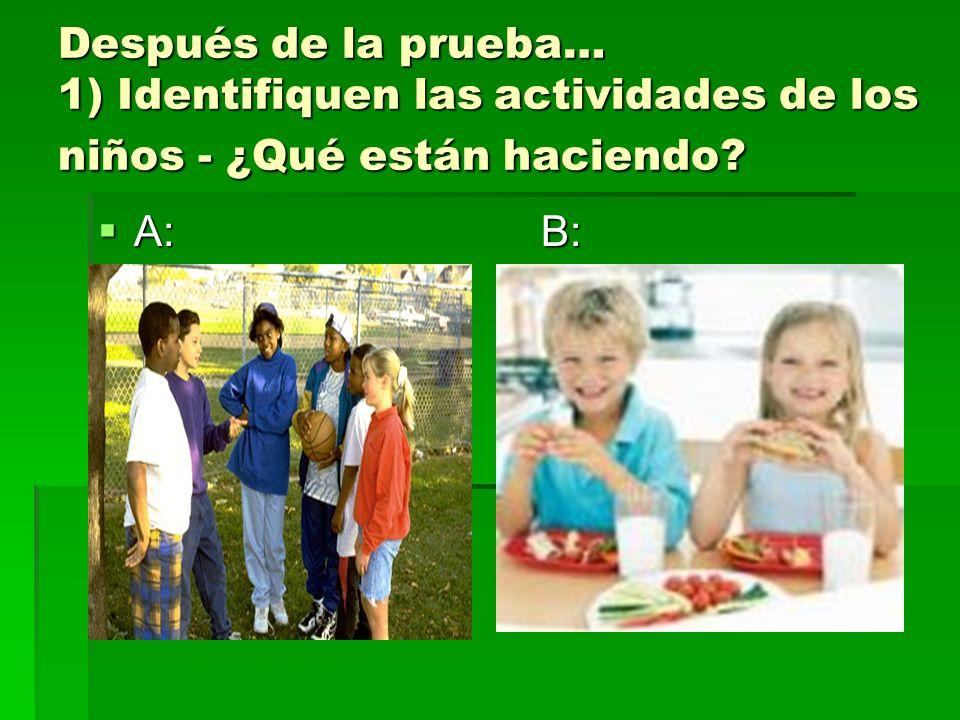 Después de la prueba… 1) Identifiquen las actividades de los niños - ¿Qué están haciendo