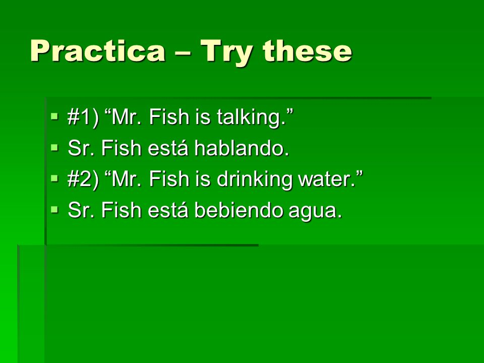 Practica – Try these #1) Mr. Fish is talking.