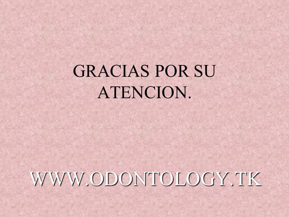 GRACIAS POR SU ATENCION. WWW.ODONTOLOGY.TK