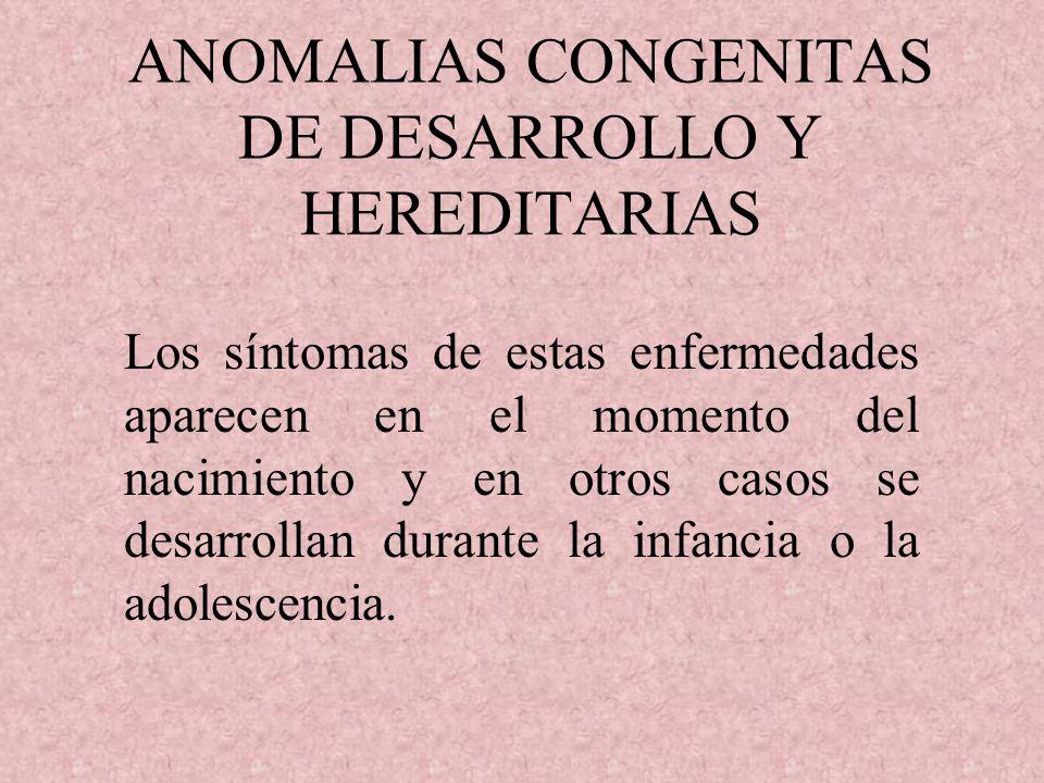ANOMALIAS CONGENITAS DE DESARROLLO Y HEREDITARIAS