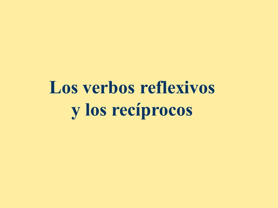 Los verbos reflexivos y los recíprocos