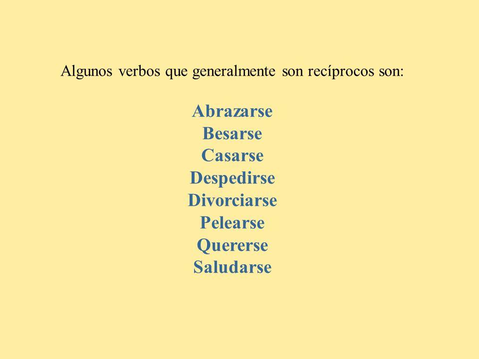 Algunos verbos que generalmente son recíprocos son: