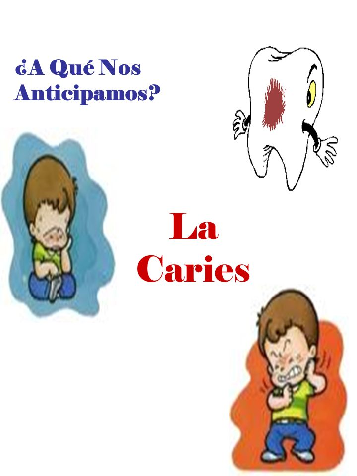 ¿A Qué Nos Anticipamos La Caries