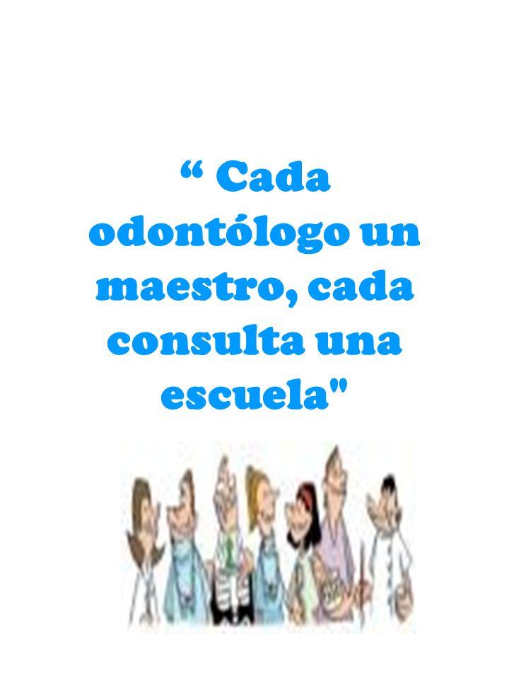 Cada odontólogo un maestro, cada consulta una escuela