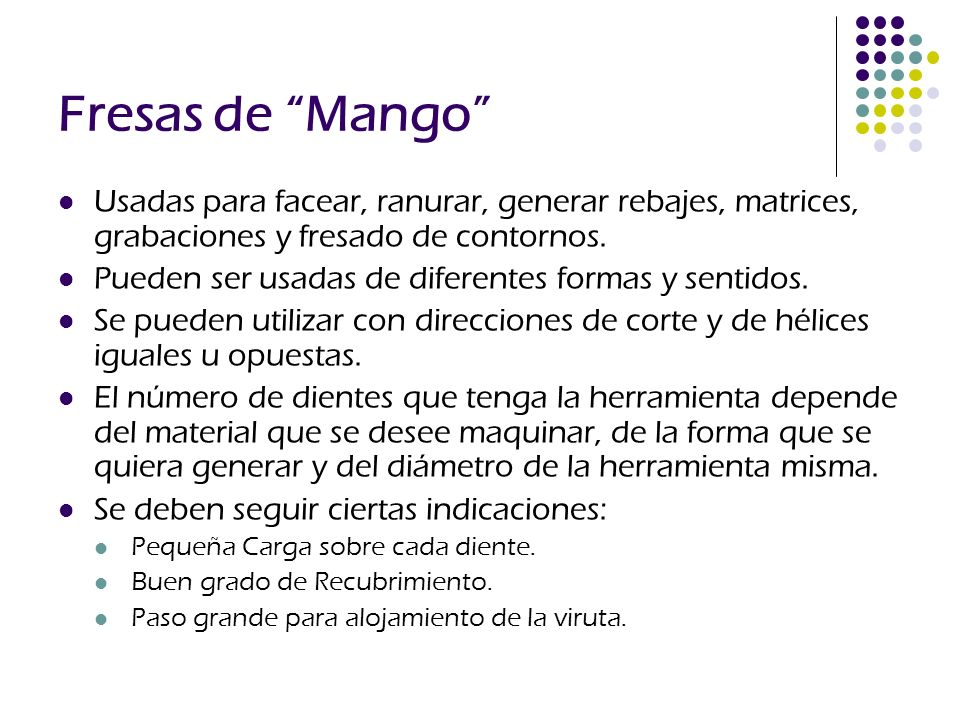Fresas de Mango Usadas para facear, ranurar, generar rebajes, matrices, grabaciones y fresado de contornos.