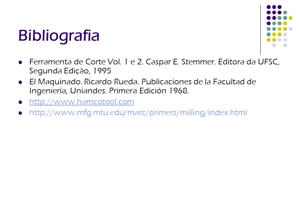 Bibliografia Ferramenta de Corte Vol. 1 e 2. Caspar E. Stemmer. Editora da UFSC, Segunda Edição, 1995.