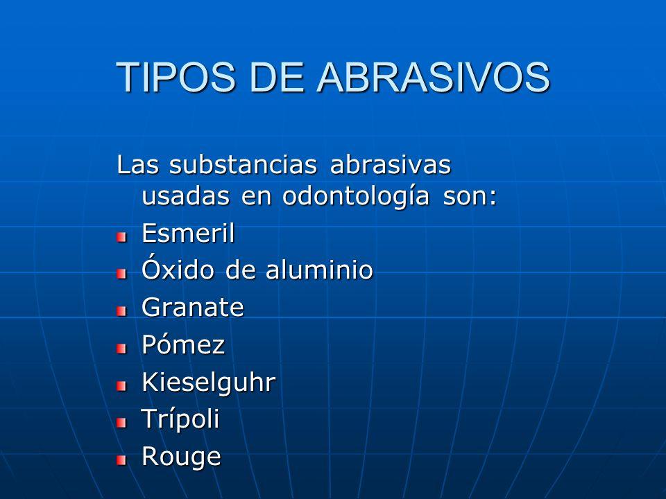 TIPOS DE ABRASIVOS Las substancias abrasivas usadas en odontología son: Esmeril. Óxido de aluminio.