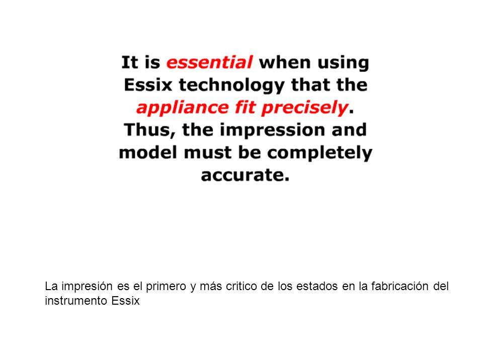 La impresión es el primero y más critico de los estados en la fabricación del instrumento Essix