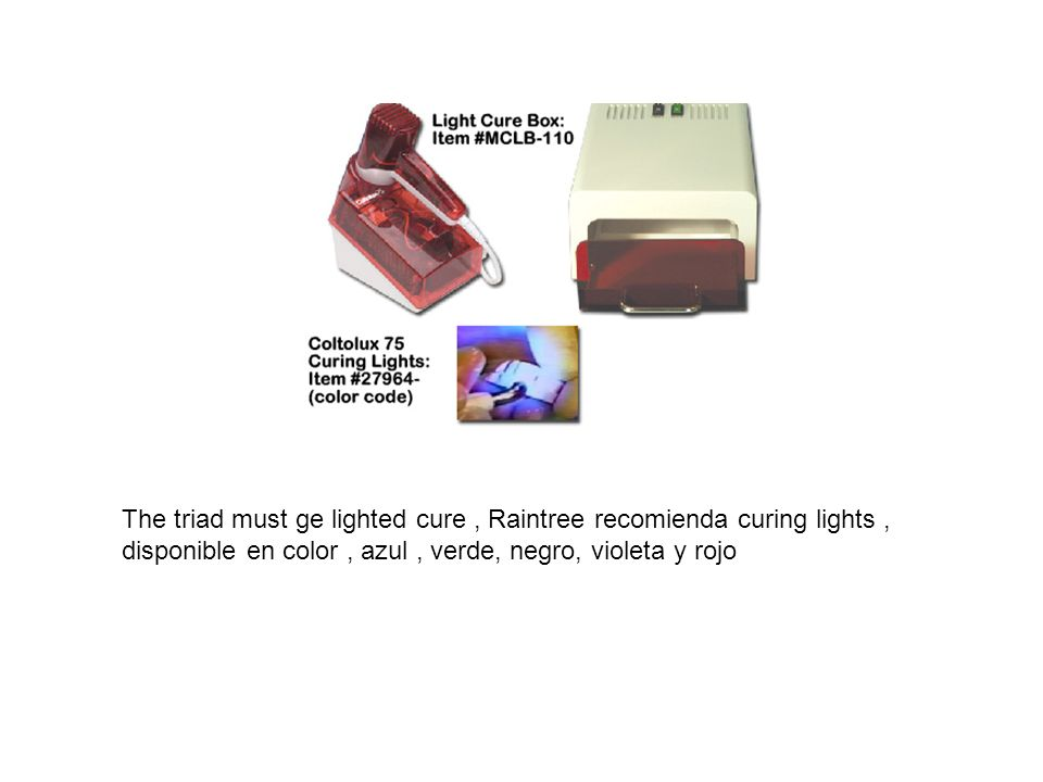 The triad must ge lighted cure , Raintree recomienda curing lights , disponible en color , azul , verde, negro, violeta y rojo