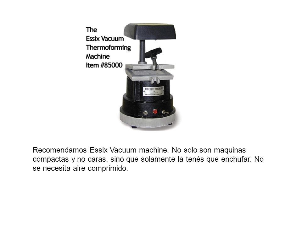 Recomendamos Essix Vacuum machine
