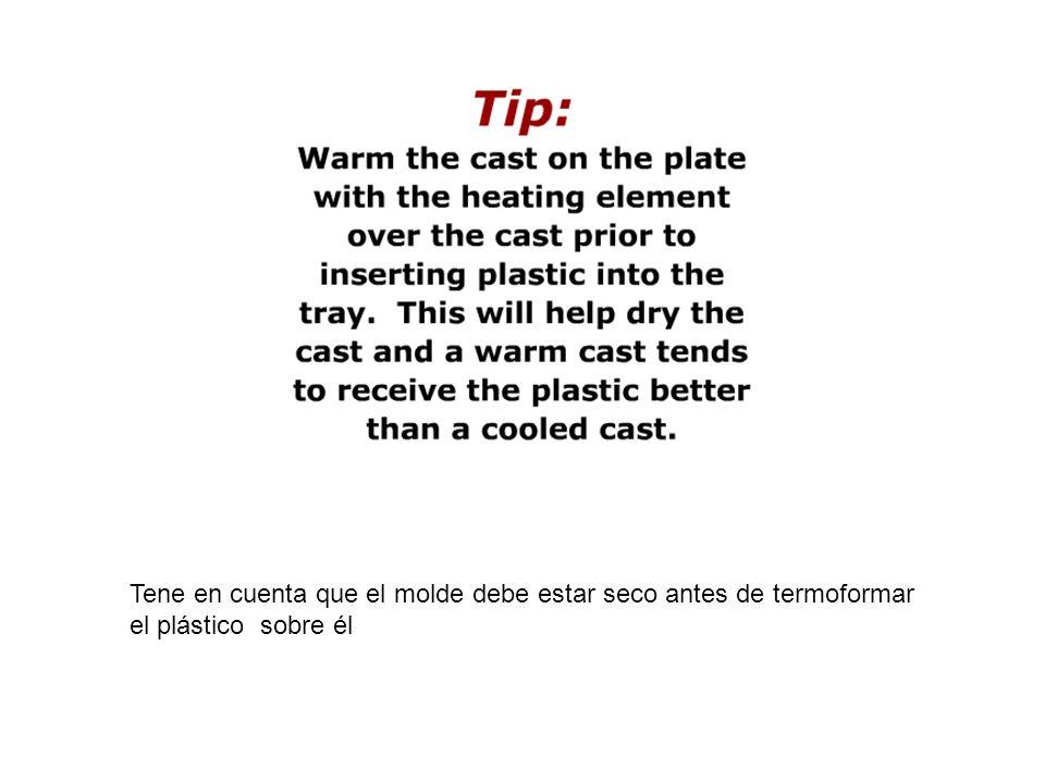 Tene en cuenta que el molde debe estar seco antes de termoformar el plástico sobre él