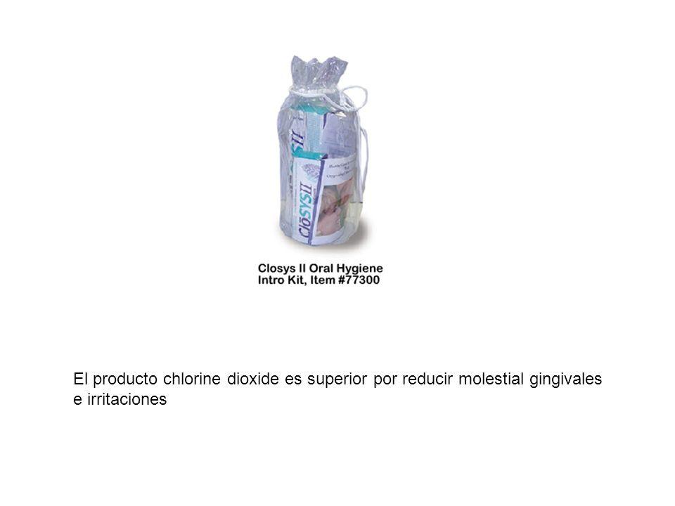 El producto chlorine dioxide es superior por reducir molestial gingivales e irritaciones