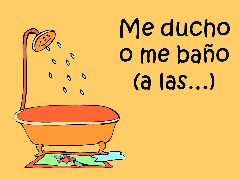 Me ducho o me baño (a las…)