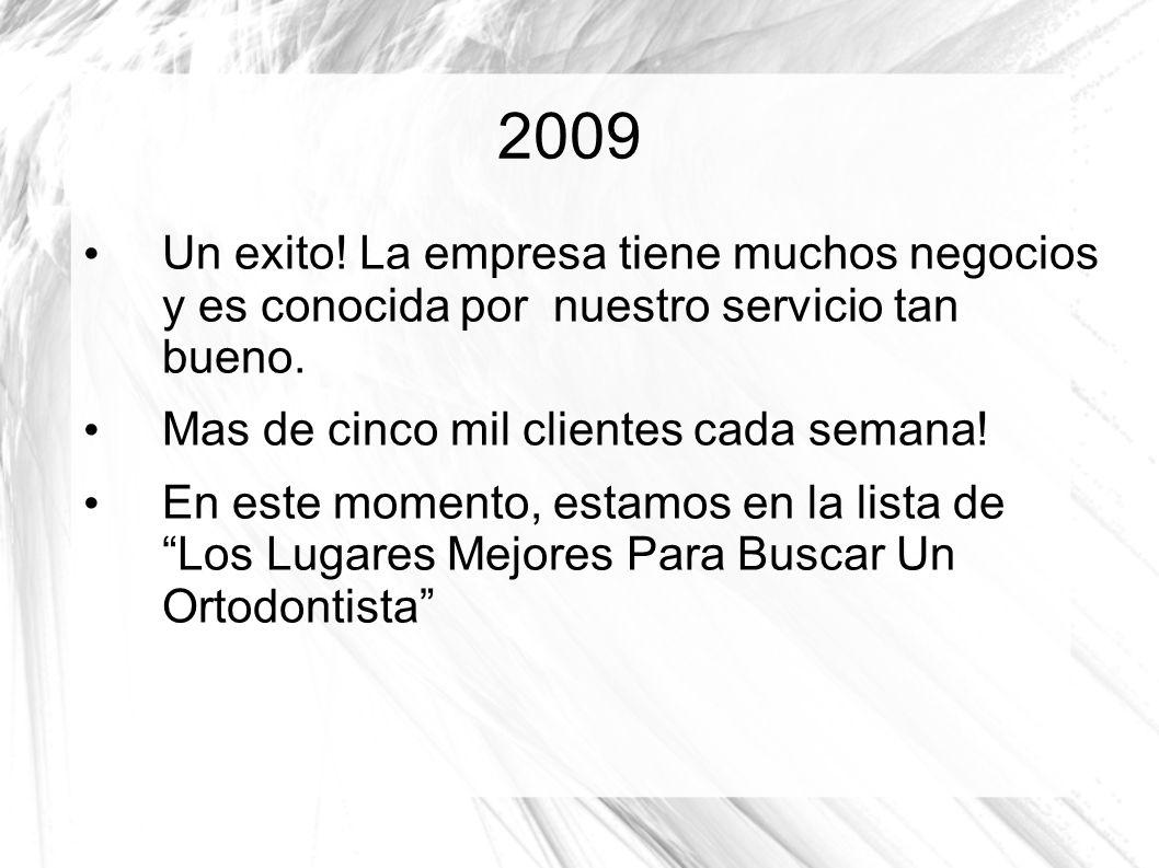 2009 Un exito! La empresa tiene muchos negocios y es conocida por nuestro servicio tan bueno. Mas de cinco mil clientes cada semana!