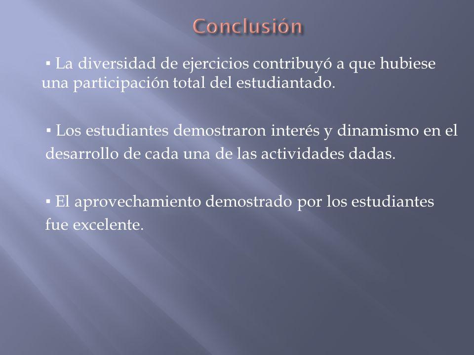Conclusión ▪ La diversidad de ejercicios contribuyó a que hubiese una participación total del estudiantado.