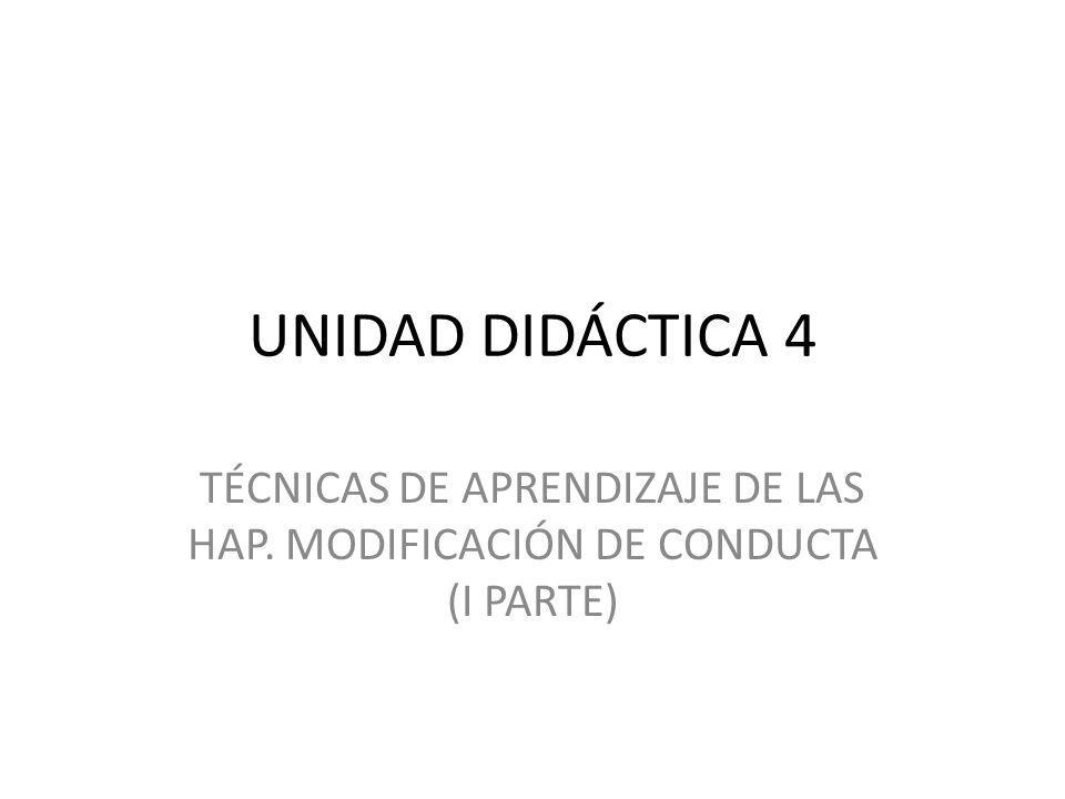 TÉCNICAS DE APRENDIZAJE DE LAS HAP. MODIFICACIÓN DE CONDUCTA (I PARTE)