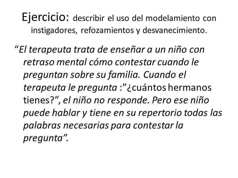 Ejercicio: describir el uso del modelamiento con instigadores, refozamientos y desvanecimiento.