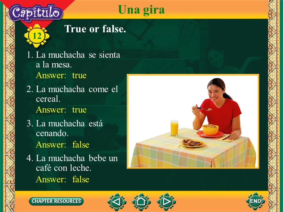 Una gira True or false. 12 1. La muchacha se sienta a la mesa.