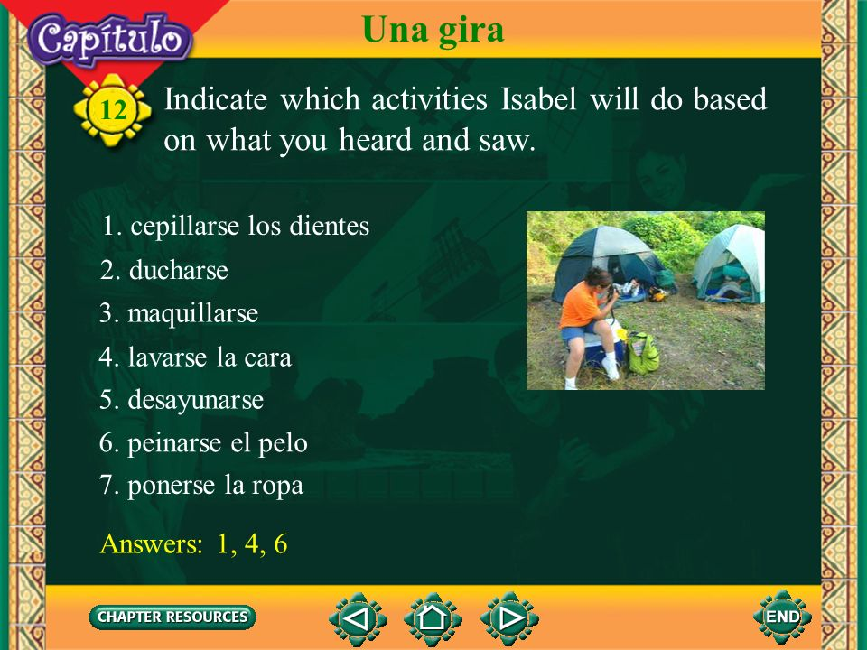 Una giraIndicate which activities Isabel will do based on what you heard and saw. 12. 1. cepillarse los dientes.