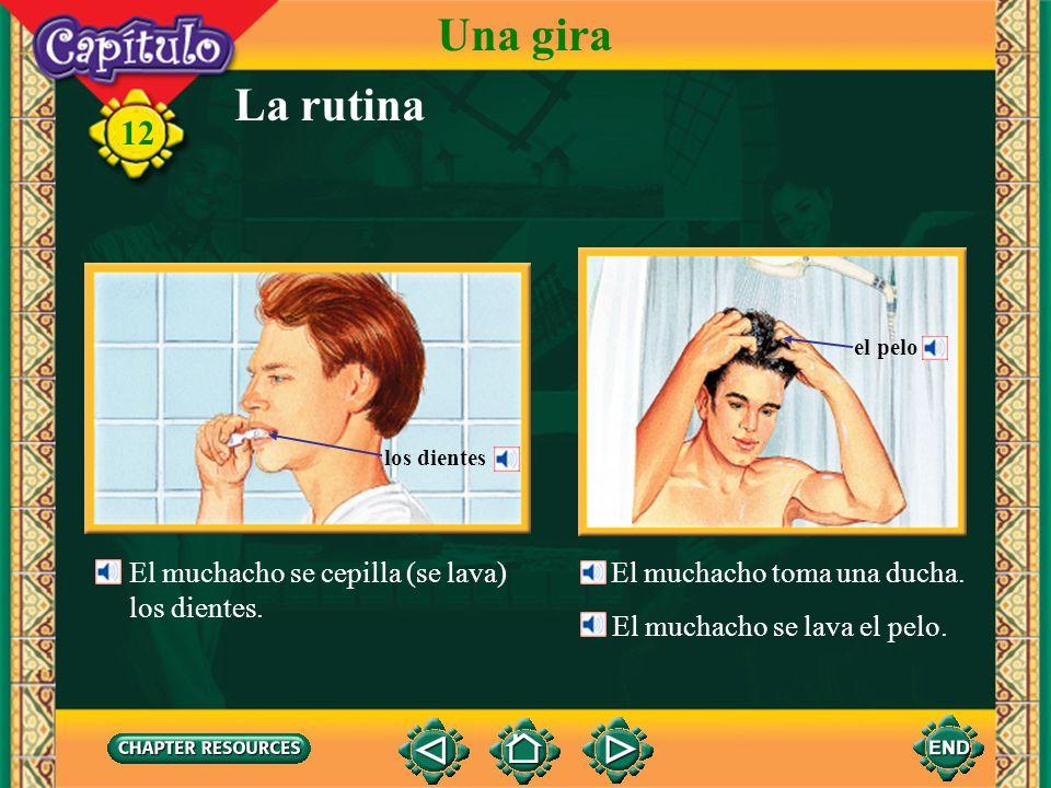 Una gira La rutina 12 El muchacho se cepilla (se lava) los dientes.