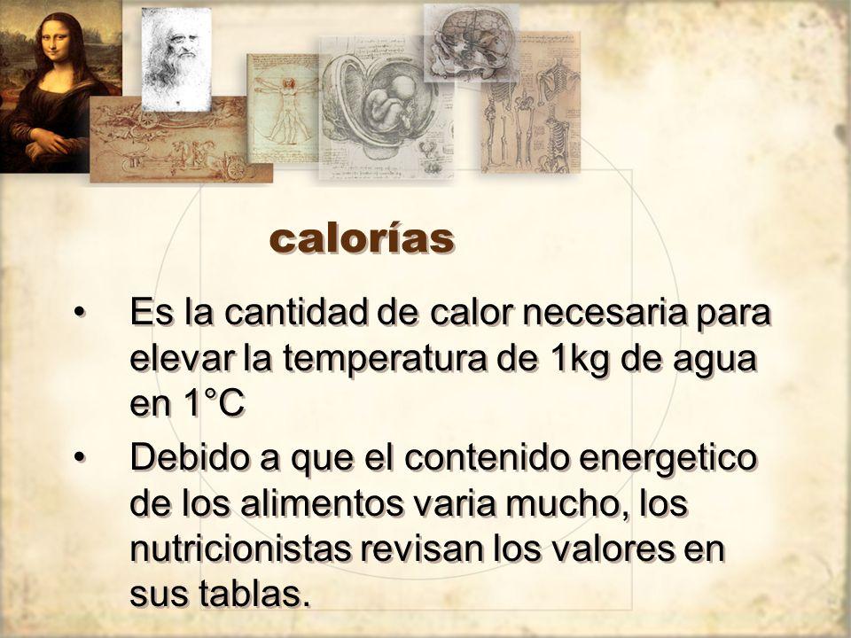 calorías Es la cantidad de calor necesaria para elevar la temperatura de 1kg de agua en 1°C.