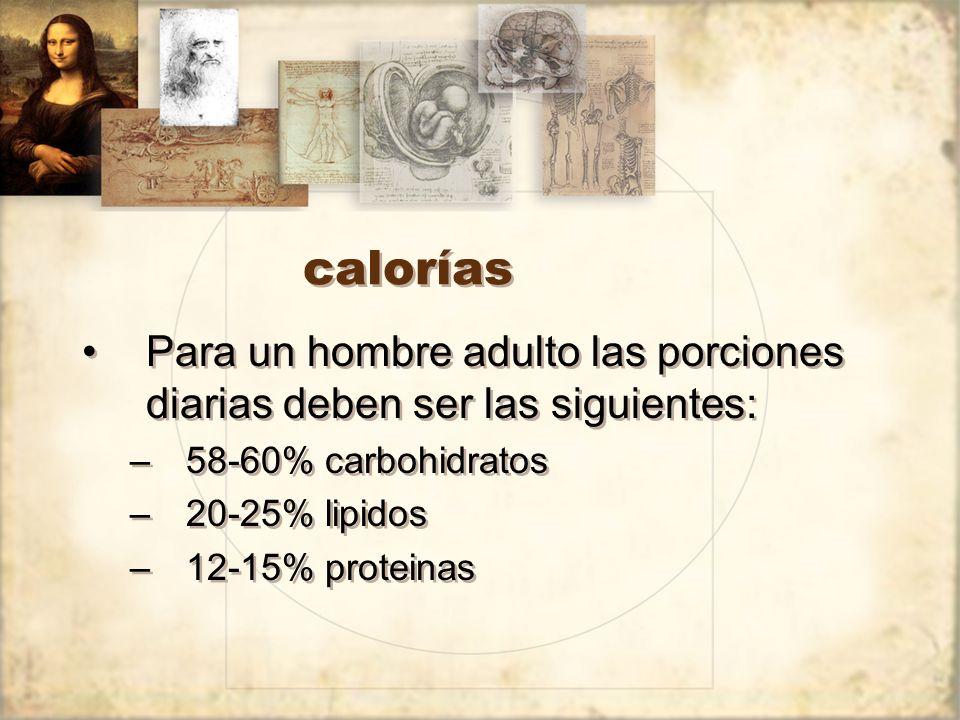calorías Para un hombre adulto las porciones diarias deben ser las siguientes: 58-60% carbohidratos.