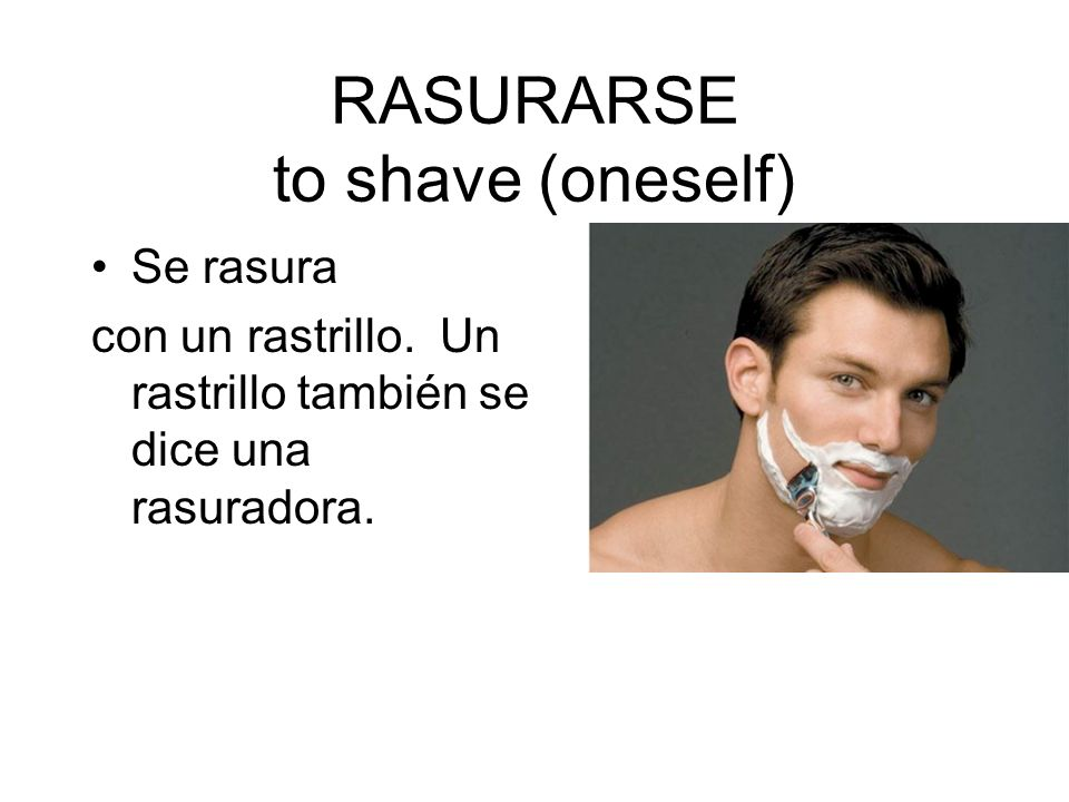 RASURARSE to shave (oneself)
