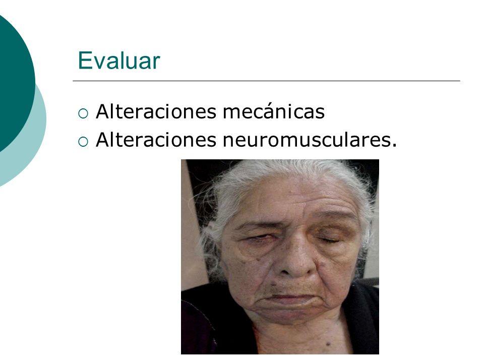 Evaluar Alteraciones mecánicas Alteraciones neuromusculares.